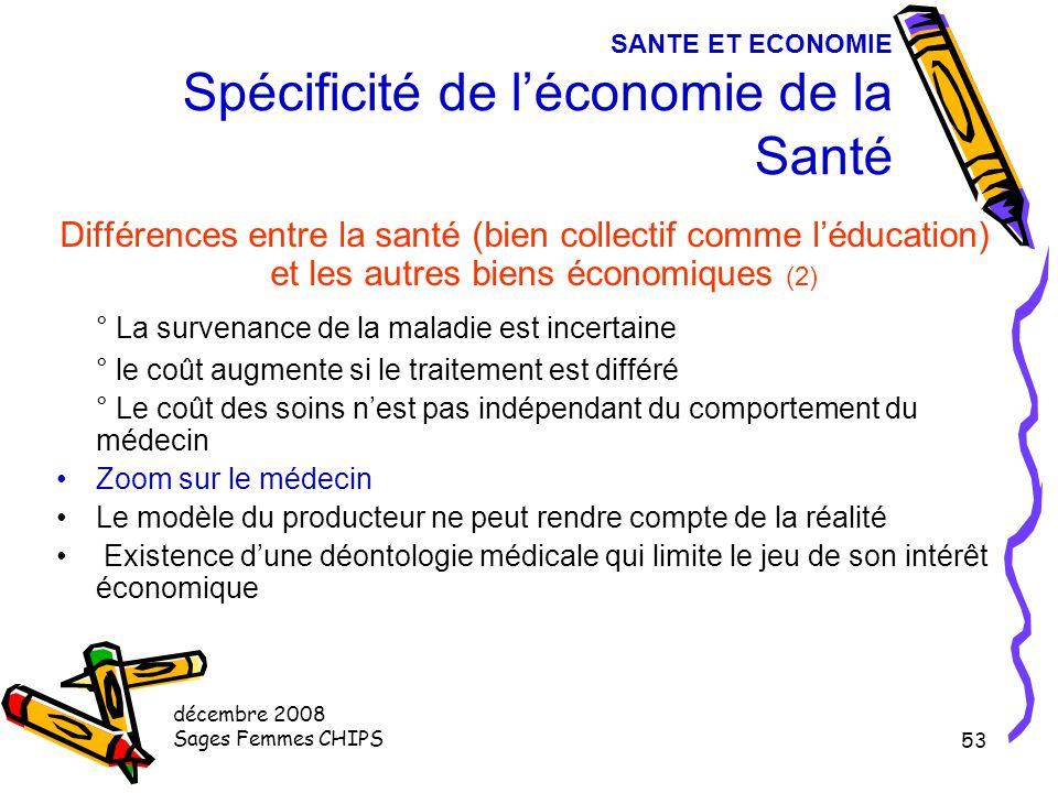 décembre 2008 Sages Femmes CHIPS 52 SANTE ET ECONOMIE Spécificité de l'économie de la Santé Différences entre la santé (bien collectif comme l'éducati