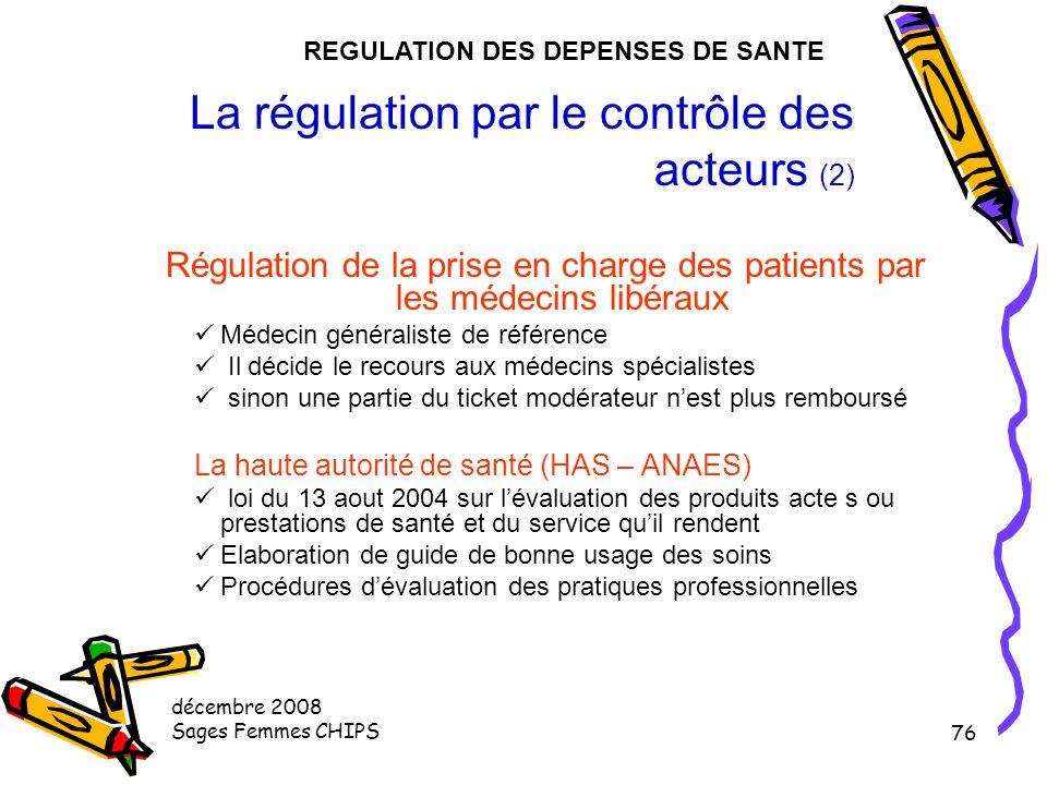 décembre 2008 Sages Femmes CHIPS 75 La régulation par le contrôle des acteurs Les RMO (références médicales opposables) La convention médicale de 1993