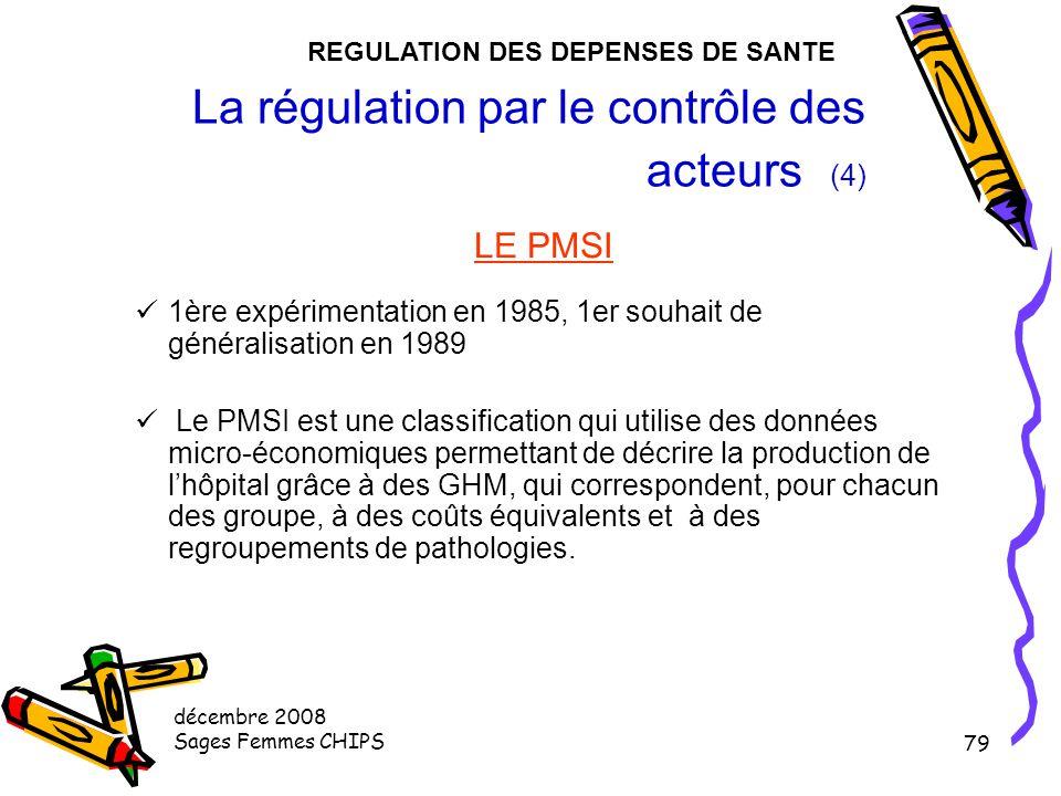 décembre 2008 Sages Femmes CHIPS 78 La régulation par le contrôle des acteurs (3) LE BUGDET GLOBAL La régulation par le contrôle des acteurs Enveloppe
