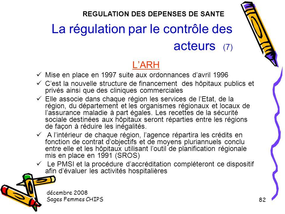 décembre 2008 Sages Femmes CHIPS 81 La régulation par le contrôle des acteurs (6) LES GHS Groupe Homogènes de Séjour C'est la valorisation financière