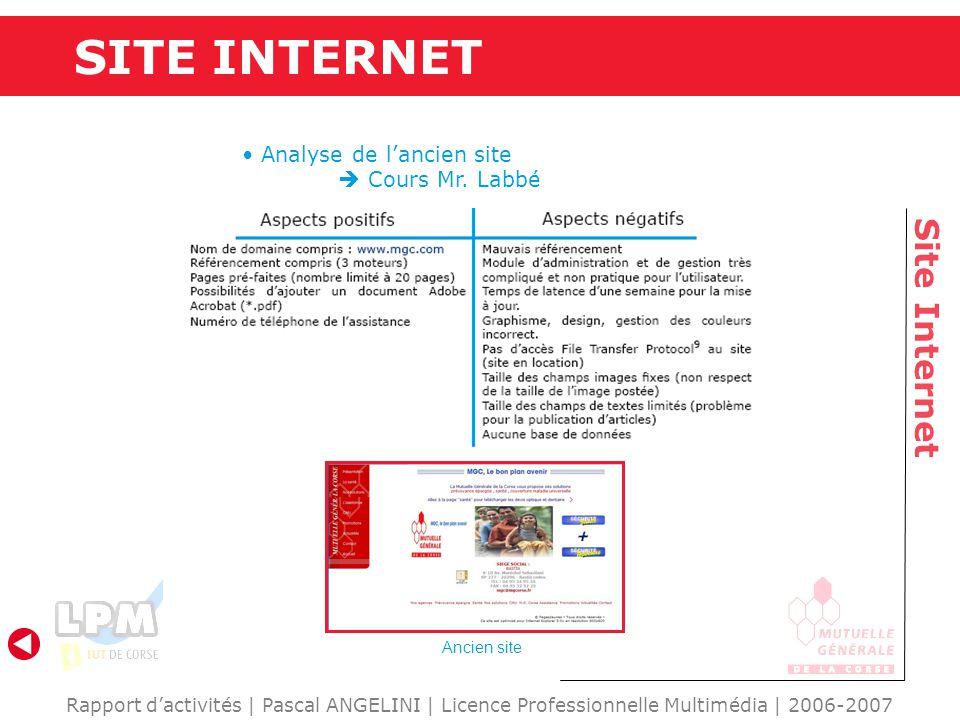 SITE INTERNET Site Internet Rapport d'activités | Pascal ANGELINI | Licence Professionnelle Multimédia | 2006-2007 Analyse de l'ancien site  Cours Mr.