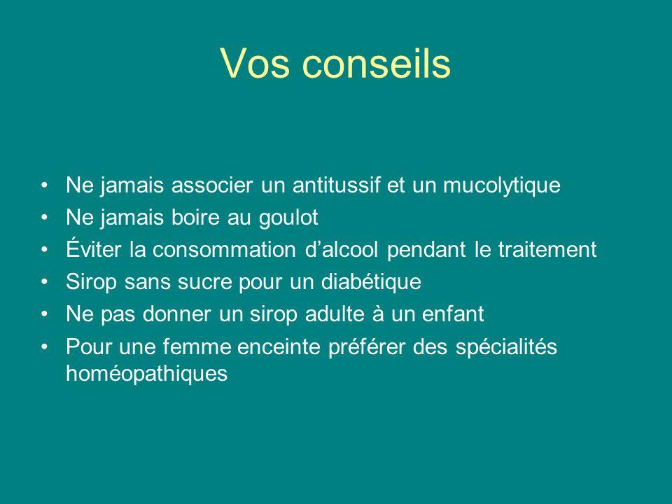 Vos conseils Ne jamais associer un antitussif et un mucolytique Ne jamais boire au goulot Éviter la consommation d'alcool pendant le traitement Sirop