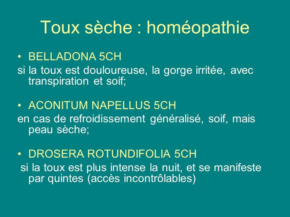Toux sèche : homéopathie BELLADONA 5CH si la toux est douloureuse, la gorge irritée, avec transpiration et soif; ACONITUM NAPELLUS 5CH en cas de refro