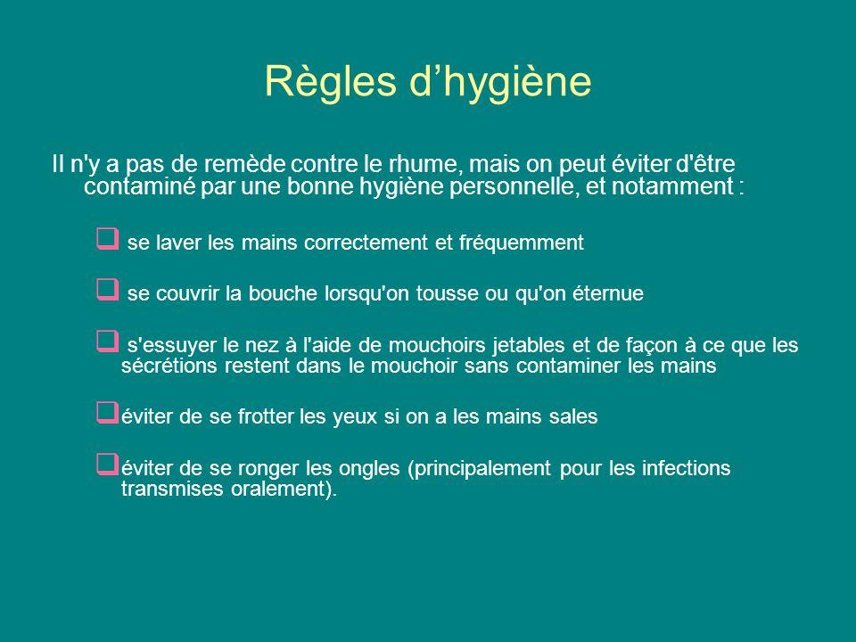 Règles d'hygiène Il n'y a pas de remède contre le rhume, mais on peut éviter d'être contaminé par une bonne hygiène personnelle, et notamment :  se l