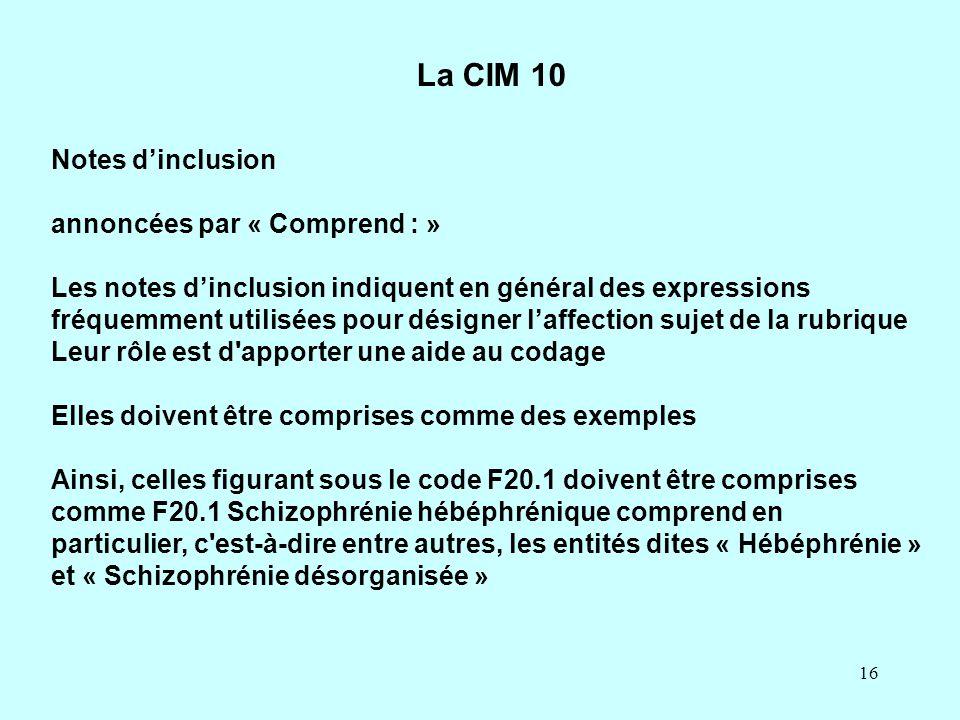16 Notes d'inclusion annoncées par « Comprend : » Les notes d'inclusion indiquent en général des expressions fréquemment utilisées pour désigner l'aff