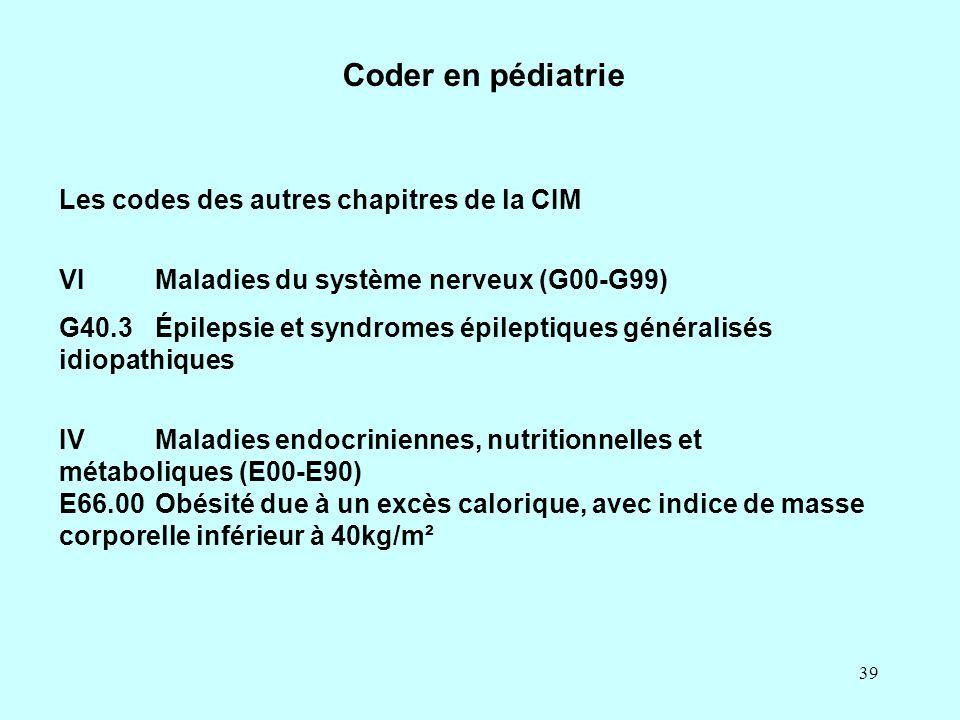 39 Les codes des autres chapitres de la CIM VIMaladies du système nerveux (G00-G99) G40.3Épilepsie et syndromes épileptiques généralisés idiopathiques