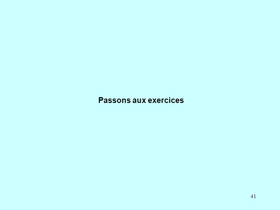 41 Passons aux exercices