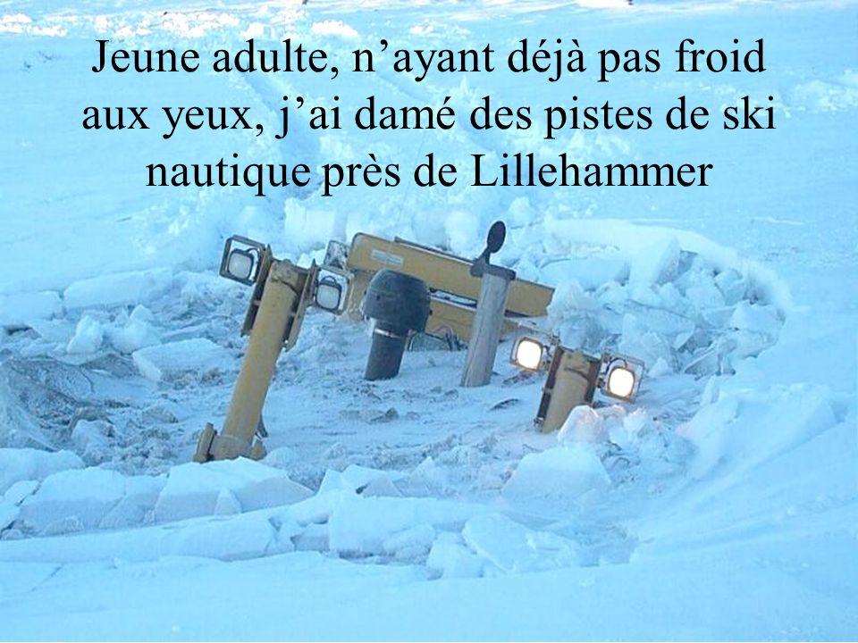Jeune adulte, n'ayant déjà pas froid aux yeux, j'ai damé des pistes de ski nautique près de Lillehammer