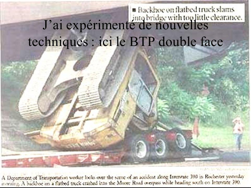 J'ai expérimenté de nouvelles techniques : ici le BTP double face