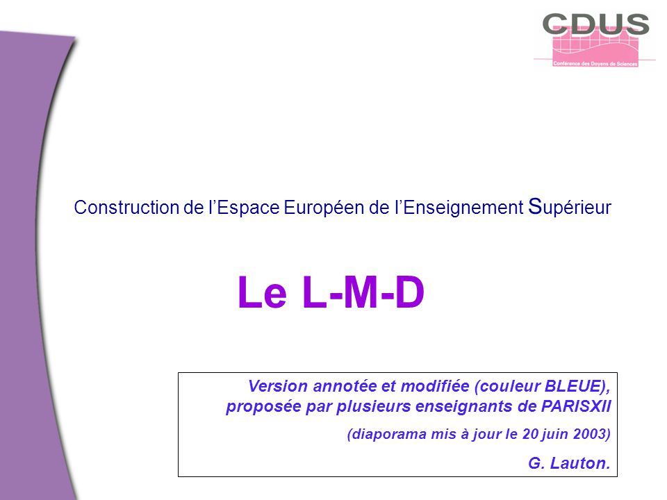 Le L-M-D Version annotée et modifiée (couleur BLEUE), proposée par plusieurs enseignants de PARISXII (diaporama mis à jour le 20 juin 2003) G. Lauton.
