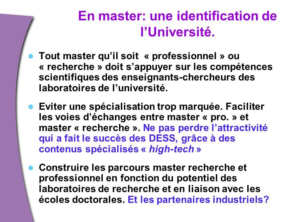 En master: une identification de l'Université. Tout master qu'il soit « professionnel » ou « recherche » doit s'appuyer sur les compétences scientifiq