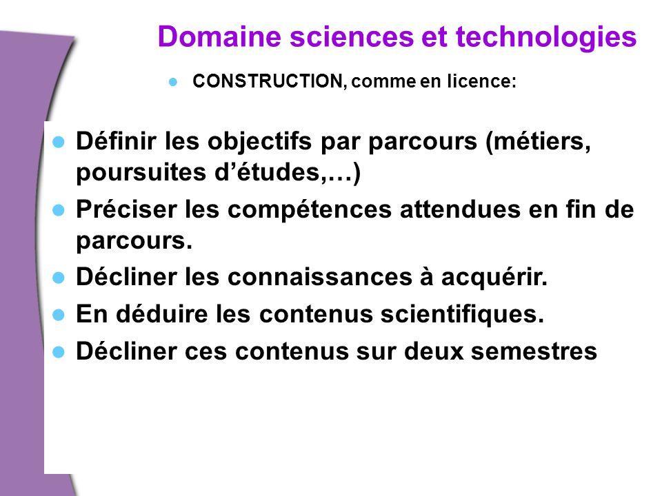 Domaine sciences et technologies CONSTRUCTION, comme en licence: Définir les objectifs par parcours (métiers, poursuites d'études,…) Préciser les comp