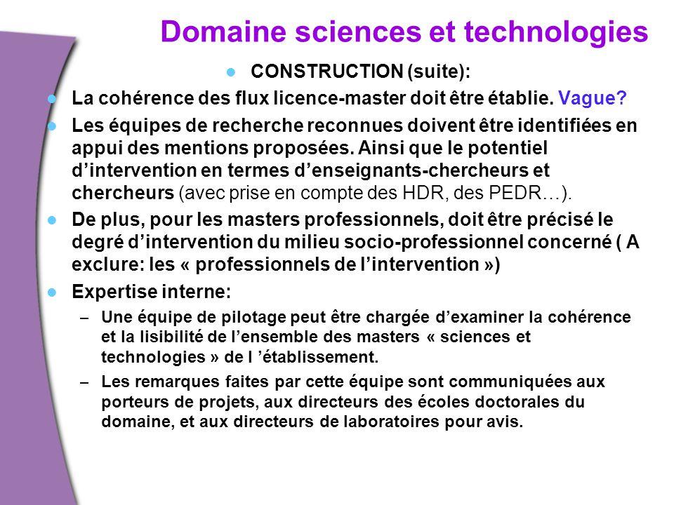 Domaine sciences et technologies CONSTRUCTION (suite): La cohérence des flux licence-master doit être établie. Vague? Les équipes de recherche reconnu