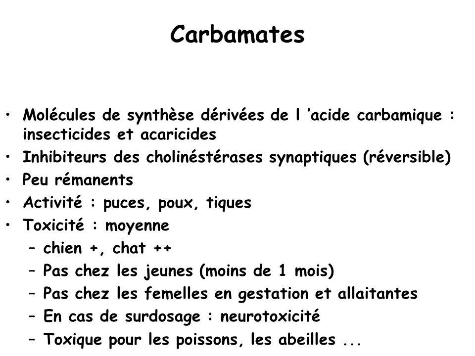 Carbamates Molécules de synthèse dérivées de l 'acide carbamique : insecticides et acaricides Inhibiteurs des cholinéstérases synaptiques (réversible)