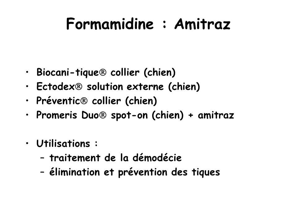 Formamidine : Amitraz Biocani-tique  collier (chien) Ectodex  solution externe (chien) Préventic  collier (chien) Promeris Duo  spot-on (chien) +