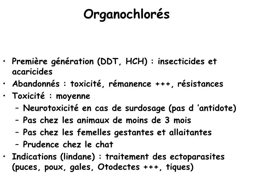 Organochlorés Première génération (DDT, HCH) : insecticides et acaricides Abandonnés : toxicité, rémanence +++, résistances Toxicité : moyenne –Neurot