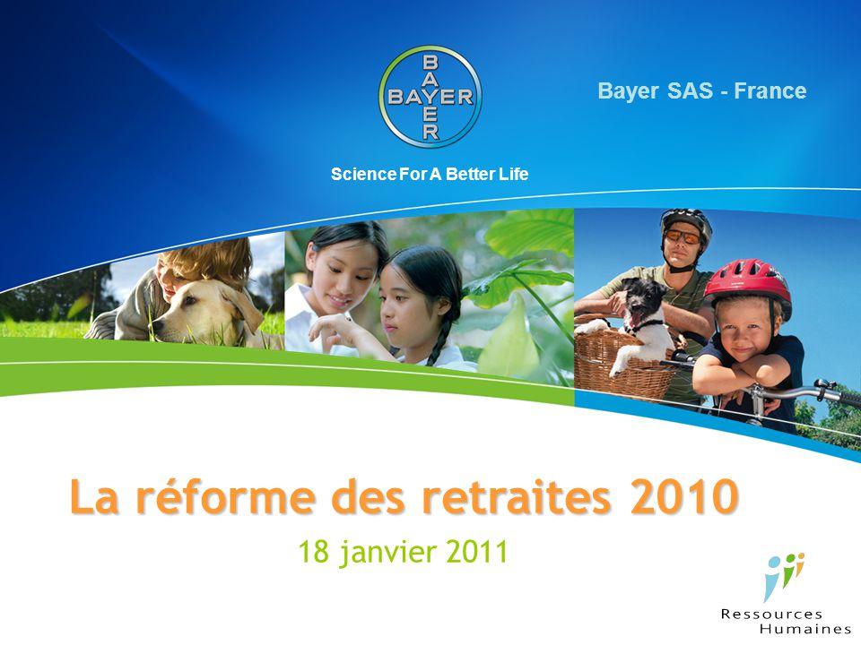 Science For A Better Life La réforme des retraites 2010 18 janvier 2011 Bayer SAS - France