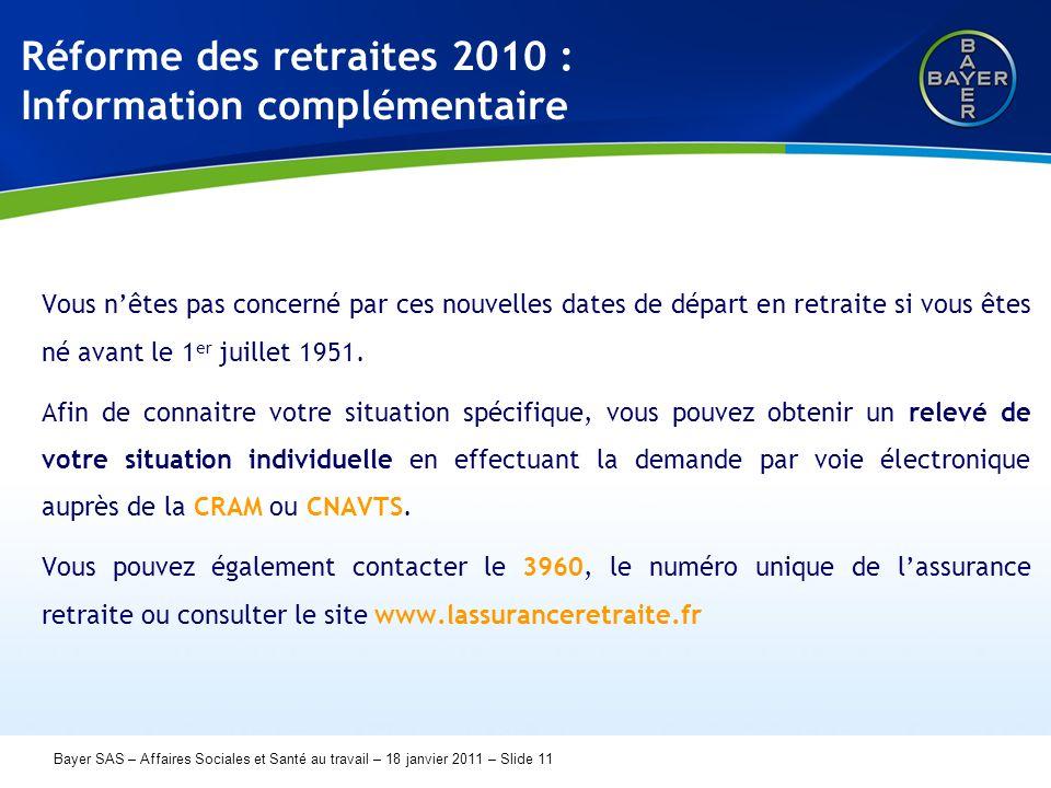 Name der Präsentation Page 11 Bayer SAS – Affaires Sociales et Santé au travail – 18 janvier 2011 – Slide 11 Réforme des retraites 2010 : Information