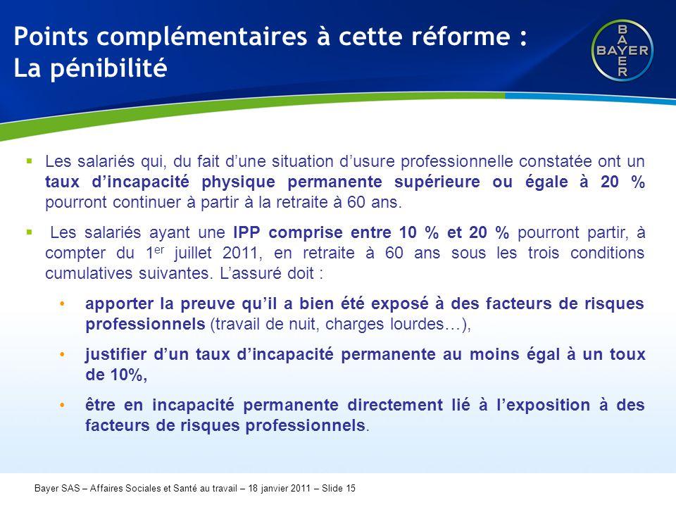 Name der Präsentation Page 15 Bayer SAS – Affaires Sociales et Santé au travail – 18 janvier 2011 – Slide 15 Points complémentaires à cette réforme :
