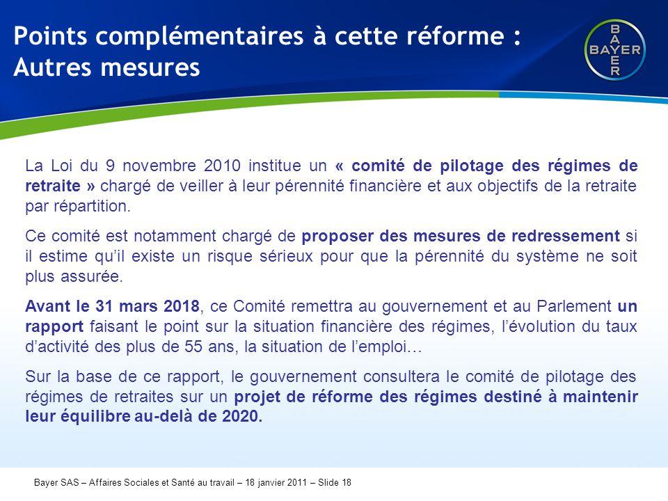 Name der Präsentation Page 18 Bayer SAS – Affaires Sociales et Santé au travail – 18 janvier 2011 – Slide 18 Points complémentaires à cette réforme :