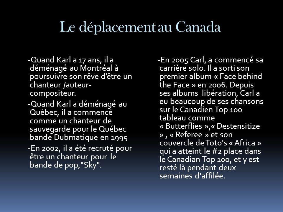 Le déplacement au Canada -Quand Karl a 17 ans, il a déménagé au Montréal à poursuivre son rêve d'être un chanteur /auteur- compositeur. -Quand Karl a