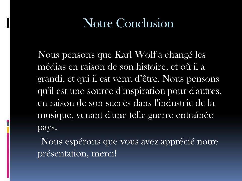 Notre Conclusion Nous pensons que Karl Wolf a changé les médias en raison de son histoire, et où il a grandi, et qui il est venu d'être.