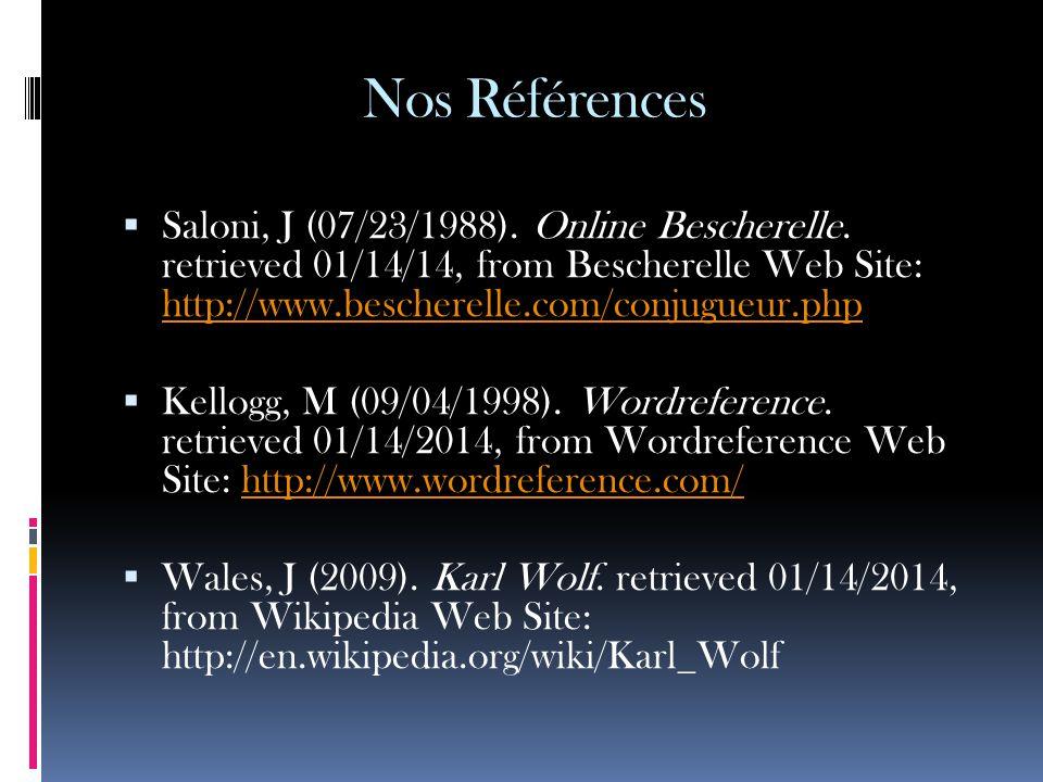 Nos Références  Saloni, J (07/23/1988). Online Bescherelle. retrieved 01/14/14, from Bescherelle Web Site: http://www.bescherelle.com/conjugueur.php
