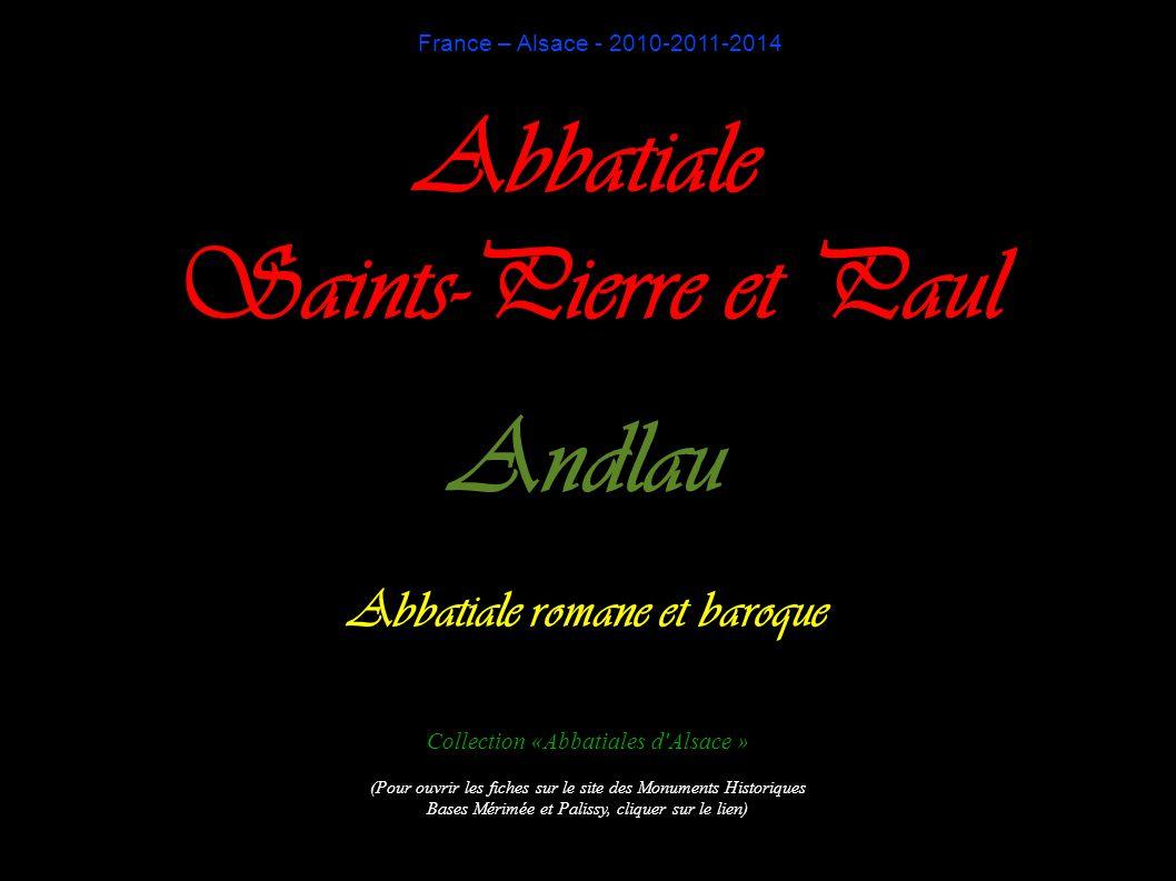 France – Alsace - 2010-2011-2014 Abbatiale Saints-Pierre et Paul Andlau Abbatiale romane et baroque Collection «Abbatiales d'Alsace » (Pour ouvrir les