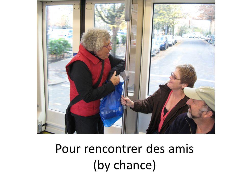 Pour rencontrer des amis (by chance)