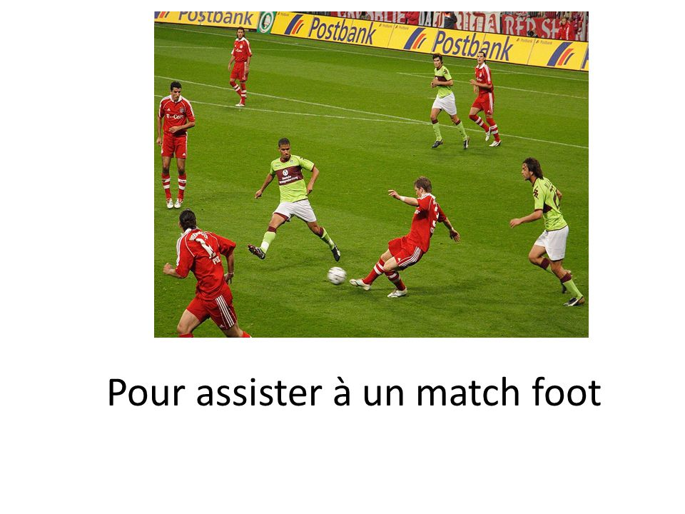 Pour assister à un match foot