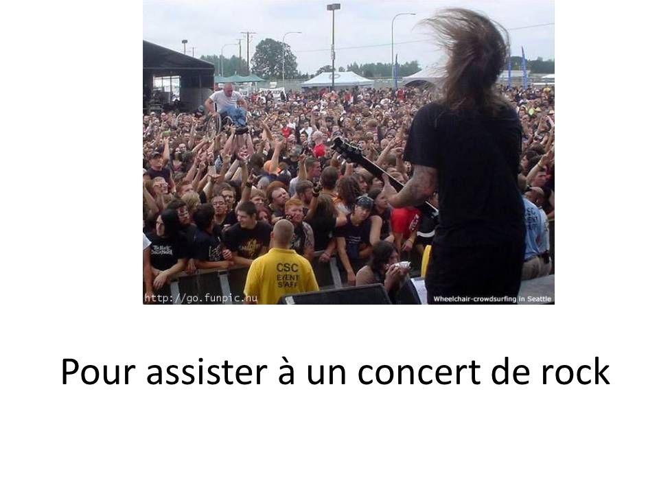 Pour assister à un concert de rock