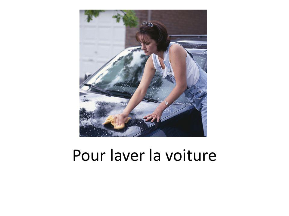 Pour laver la voiture