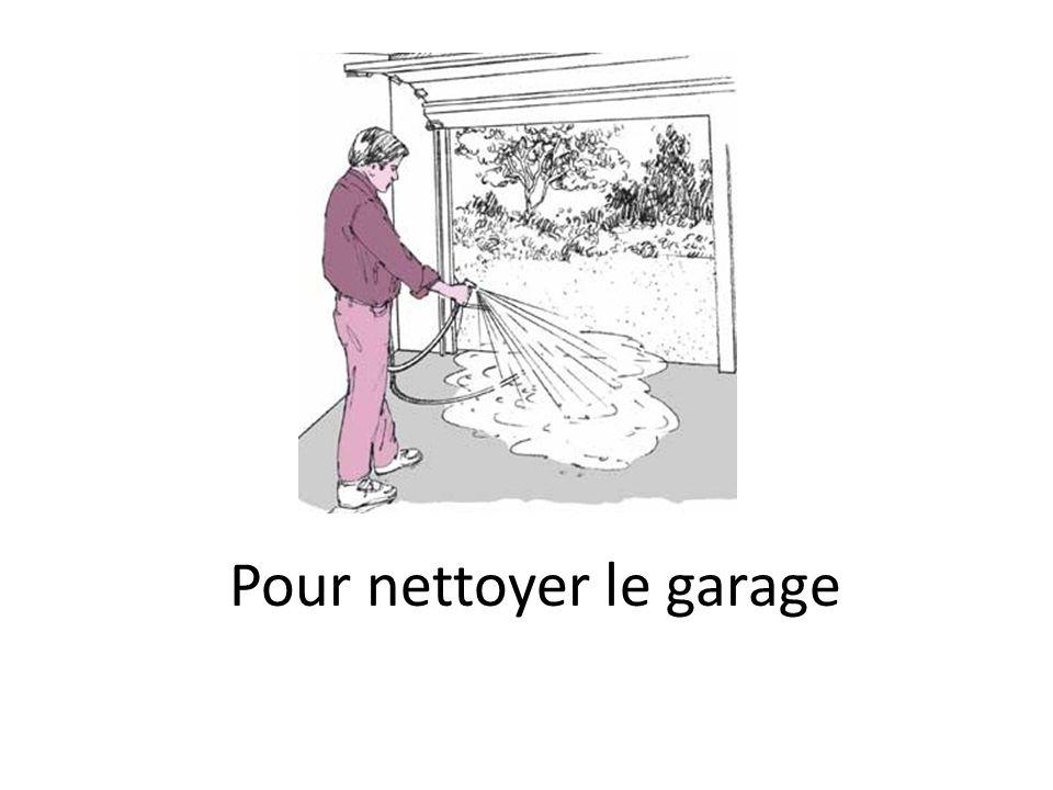Pour nettoyer le garage