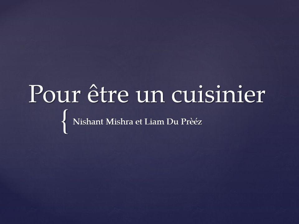 { Pour être un cuisinier Nishant Mishra et Liam Du Prèéz