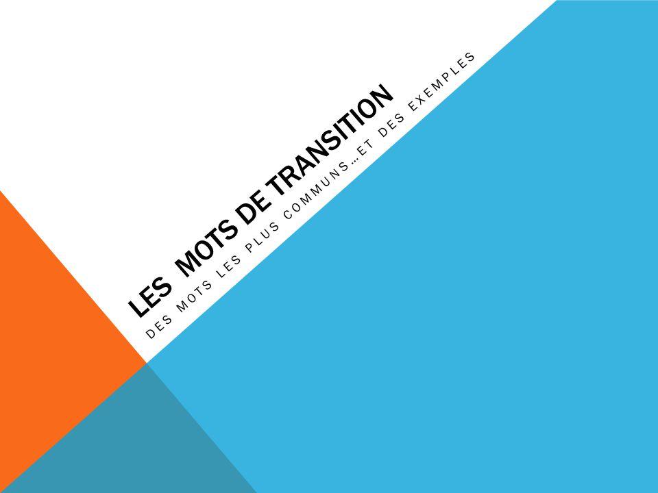 LES MOTS DE TRANSITION DES MOTS LES PLUS COMMUNS…ET DES EXEMPLES