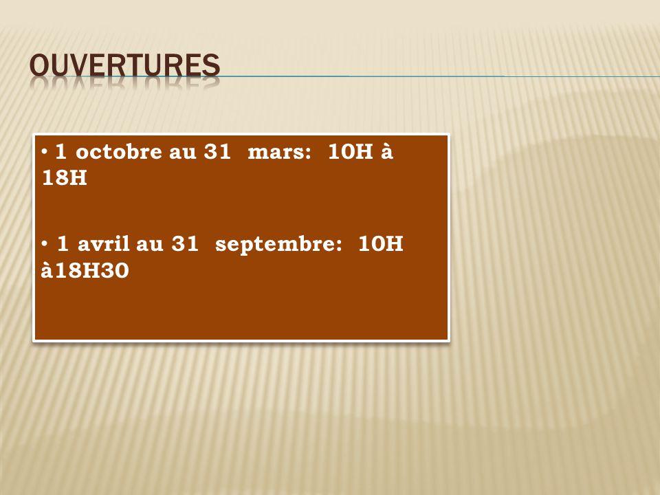 1 octobre au 31 mars: 10H à 18H 1 avril au 31 septembre: 10H à18H30 1 octobre au 31 mars: 10H à 18H 1 avril au 31 septembre: 10H à18H30