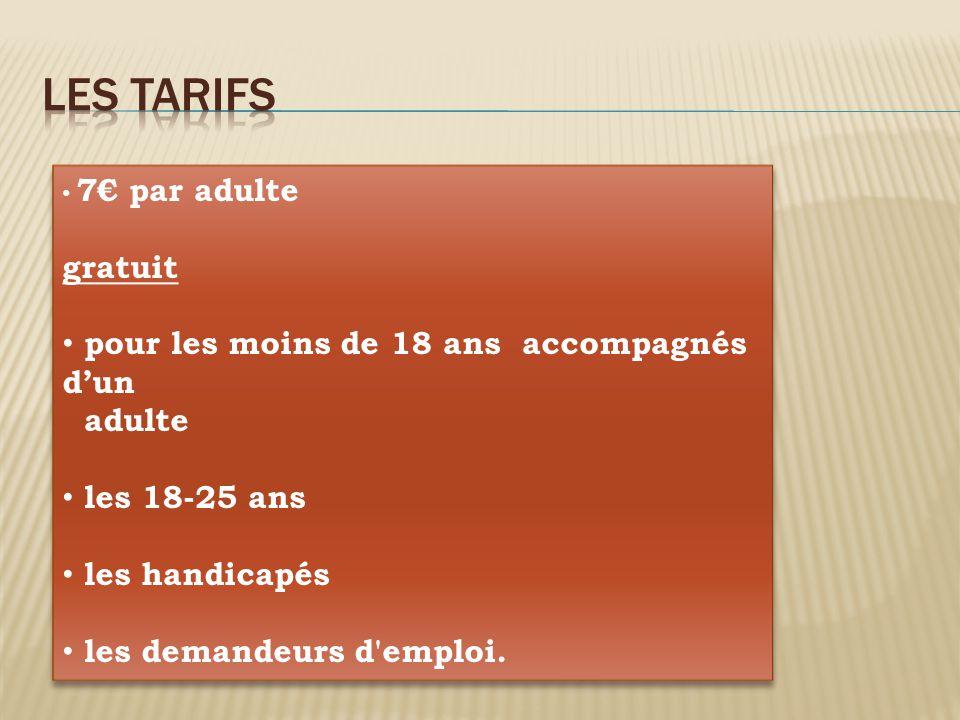 7€ par adulte gratuit pour les moins de 18 ans accompagnés d'un adulte les 18-25 ans les handicapés les demandeurs d'emploi. 7€ par adulte gratuit pou