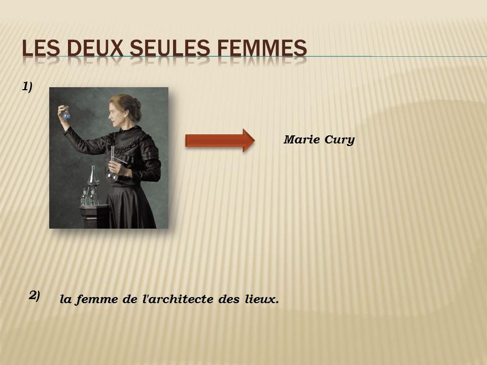 Marie Cury la femme de l'architecte des lieux. 1) 2)