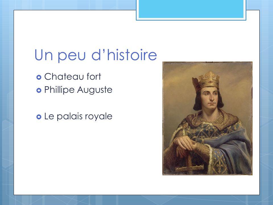 Un peu d'histoire  Chateau fort  Phillipe Auguste  Le palais royale
