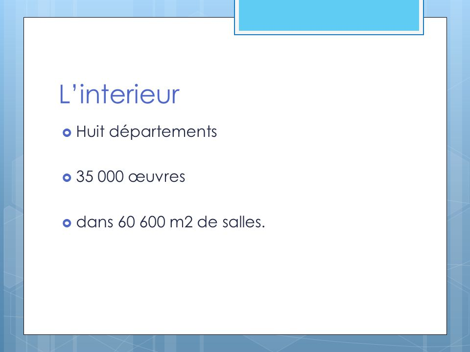 L'interieur  Huit départements  35 000 œuvres  dans 60 600 m2 de salles.