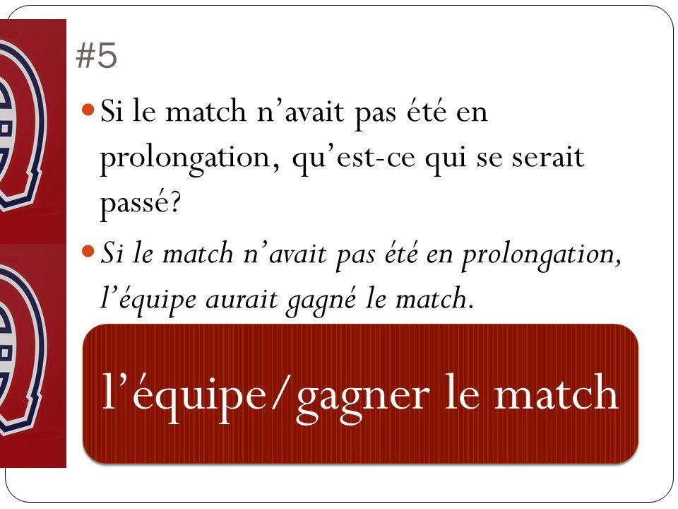 #5 Si le match n'avait pas été en prolongation, qu'est-ce qui se serait passé.