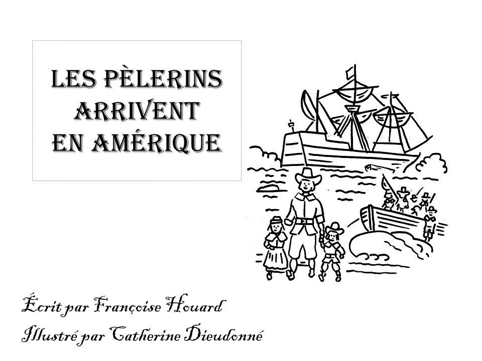 Les pèlerins arrivent en Amérique Écrit par Françoise Houard Illustré par Catherine Dieudonné