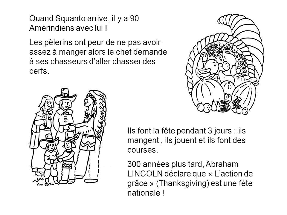 Quand Squanto arrive, il y a 90 Amérindiens avec lui .
