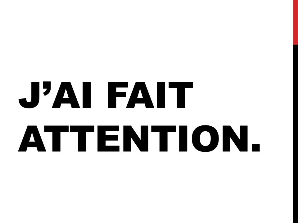 J'AI FAIT ATTENTION.