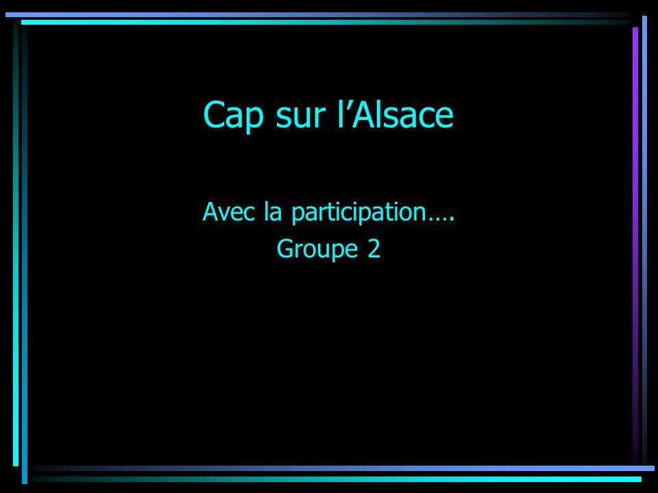 Cap sur l'Alsace Avec la participation…. Groupe 2