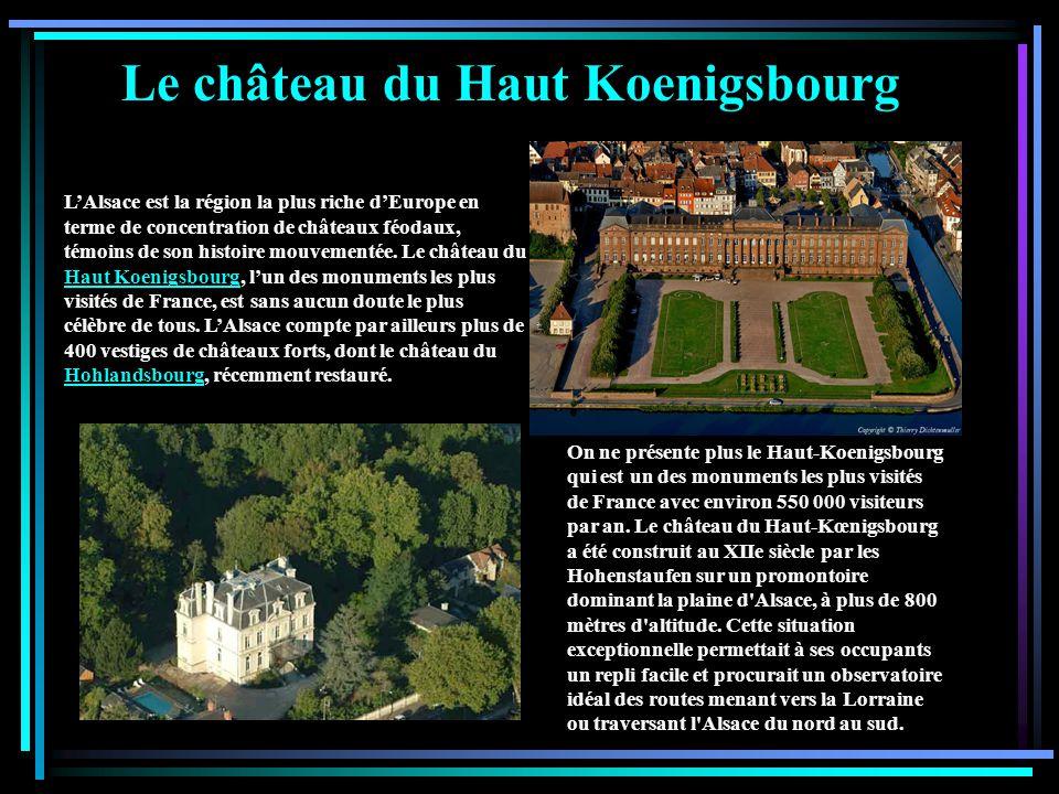 Le château du Haut Koenigsbourg L'Alsace est la région la plus riche d'Europe en terme de concentration de châteaux féodaux, témoins de son histoire mouvementée.