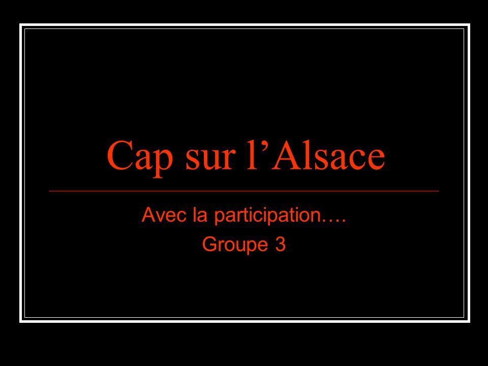 Cap sur l'Alsace Avec la participation…. Groupe 3