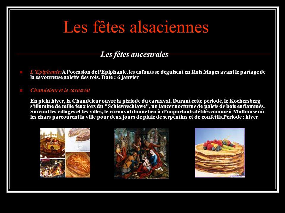 Les fêtes alsaciennes Les fêtes ancestrales L'Epiphanie:A l'occasion de l'Epiphanie, les enfants se déguisent en Rois Mages avant le partage de la savoureuse galette des rois.