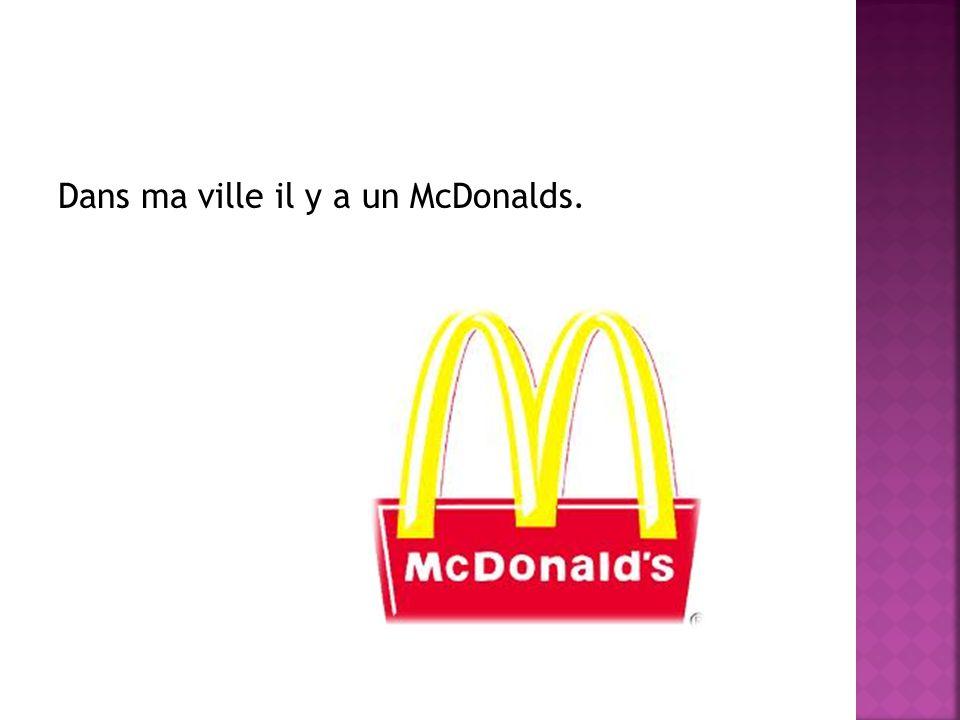 Dans ma ville il y a un McDonalds.