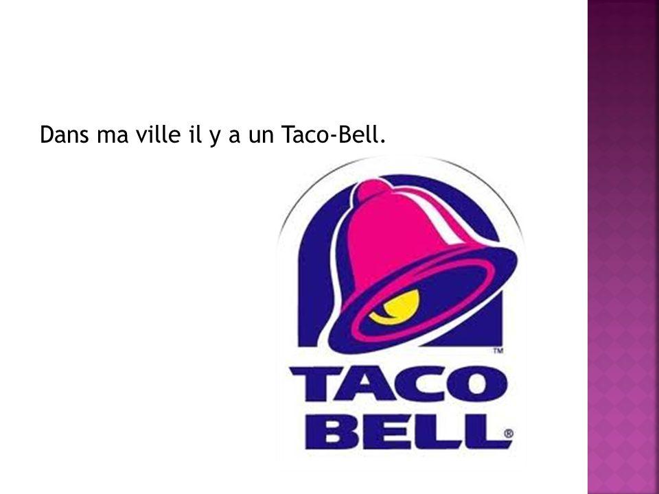 Dans ma ville il y a un Taco-Bell.